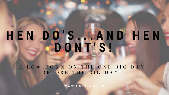 Hen Dos? Or Hen Don'ts – A low down on the one big day before the big day!