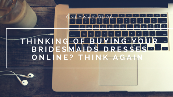 Thinking Of Buying Your Bridesmaids Dresses Online? Think Again!
